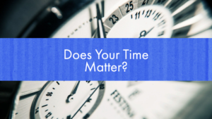 Does Your Time Matter